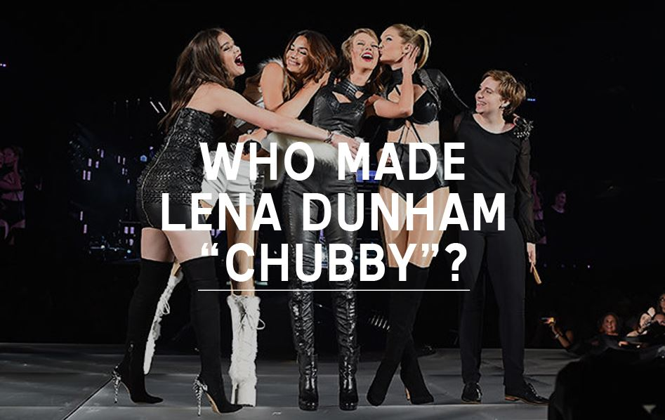 "Who made Lena Dunham ""chubby""?"
