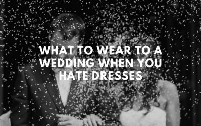 What To Wear To Weddings When You Hate Dresses